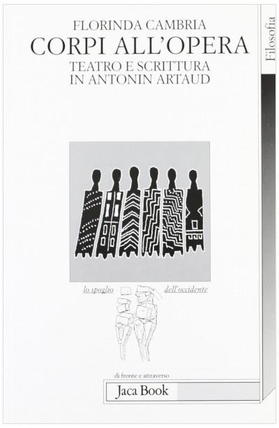 Corpi all'opera. teatro e scrittura in antonin artaud - Cambria Florinda