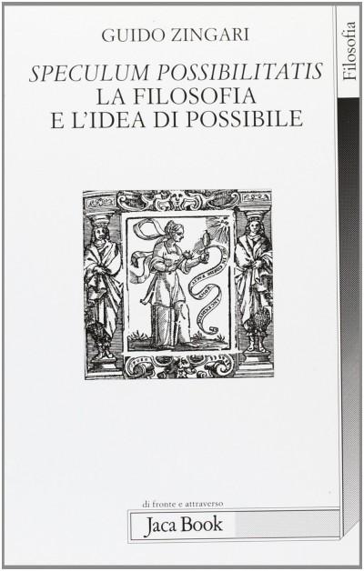 Speculum possibilitatis. la filosofia e l'idea di possibile - Zingari Guido