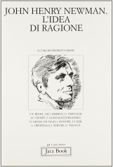 John Henry Newman. L'idea di ragione. Atti del Convegno (Milano, febbraio 1991)
