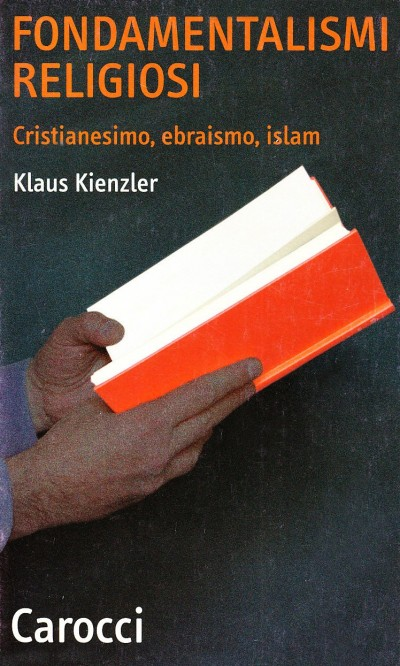 Fondamentalismi religiosi. cristianesimo, ebraismo, islam - Kienzler Klaus
