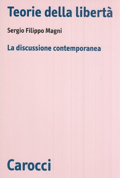 Teorie della libert?. la discussione contemporanea - Magni Filippo Sergio