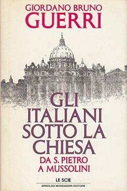 Gli Italiani sotto la Chiesa da S. Pietro a Mussolini