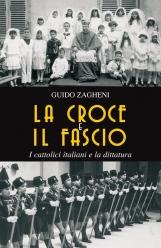 La croce e il fascio. I cattolici italiani e la dittatura
