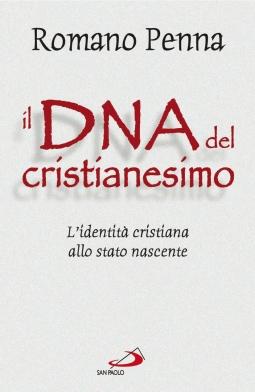 Il DNA del cristianesimo. L'identit? cristiana allo stato nascente