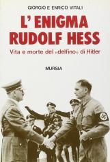 L'enigma Rudolf Hess. Vita e morte deldelfino di Hitler
