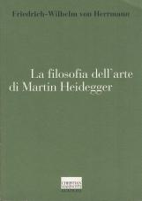La filosofia dell'arte di Martin Heidegger. Un'interpretazione sistematica del saggio L'origine dell'opera d'arte