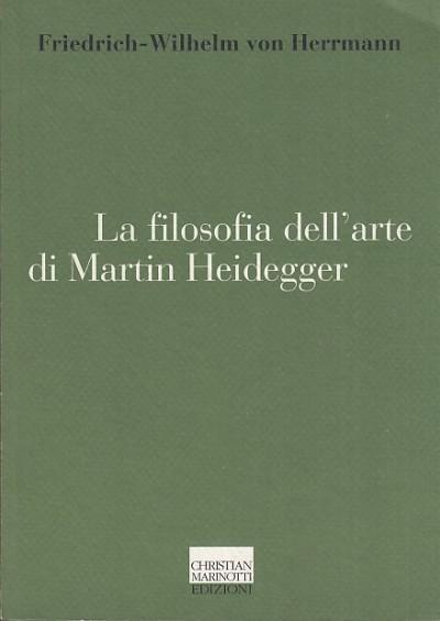 La filosofia dell'arte di martin heidegger. un'interpretazione sistematica del saggio l'origine dell'opera d'arte - Friedrich-wilhelm Von Herrmann
