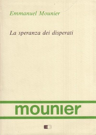 La speranza dei disperati - Mounier Emmanuel