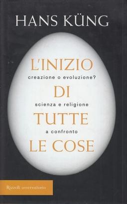 L'inizio di tutte le cose. Creazione o evoluzione? Scienza e religione a confronto