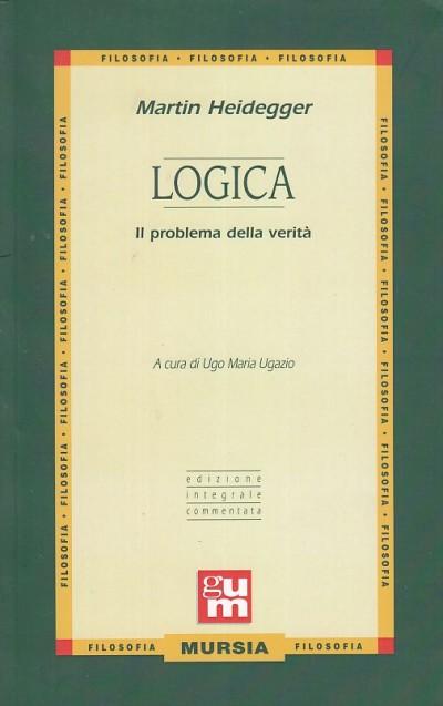 Logica. il problema della verit? - Heidegger Martin