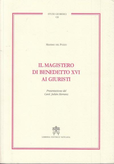 Il magistero di benedetto xvi ai giuristi - Del Pozzo Massimo