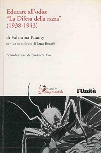 Educare all'odio: la defisa della razza 1938-1943 - Pisanty Valentina
