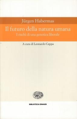 Il futuro della natura umana. I rischi di una genetica liberale
