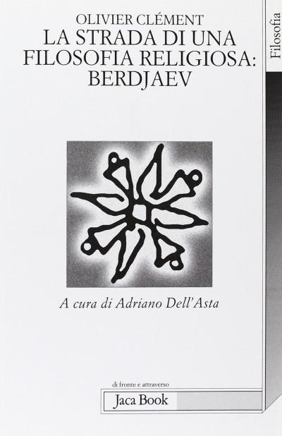 La strada di una filosofia religiosa: berdjaev - Clement Olivier