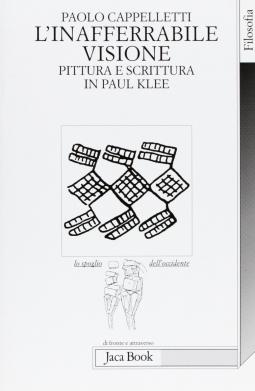 L'inafferrabile visione. Pittura e scrittura in Paul Klee