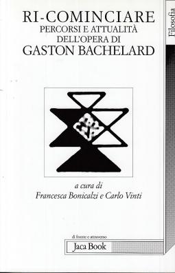 Ri-Cominciare Percorsi e attualit? dell'opera di Gaston Bachelard