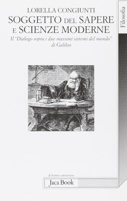 Soggetto del sapere e scienze moderne. Il ?Dialogo sopra i due massimi sistemi del mondo? di Galileo