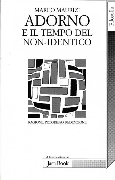 Adorno e il tempo del non-identico. ragione progresso redenzione - Maurizi Marco