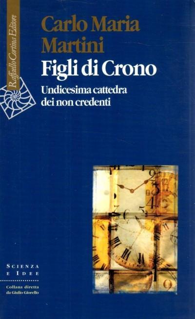 Figli di crono. undicesima cattedra dei non credenti - Martini Carlo Maria