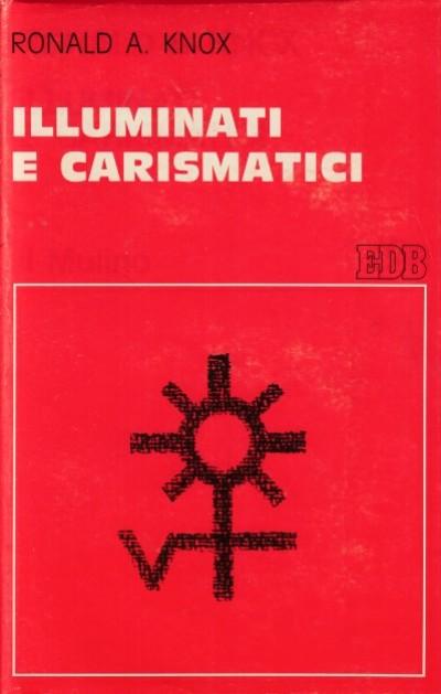 Illuminati e carismatici - Knox A. Ronald