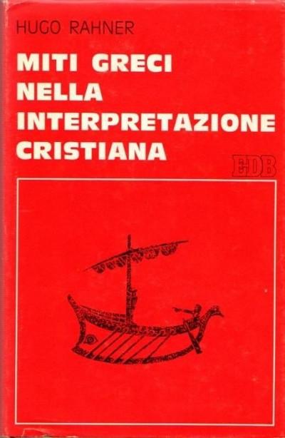 Miti greci nella interpretazione cristiana - Rahner Hugo