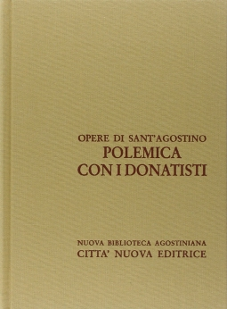 Opera Omnia di Sant'Agostino XVI/1 Polemiche con i donatisti. Contro Cresconio Grammatico Donatista, Unicit? del Battesimo, contro Petiliano