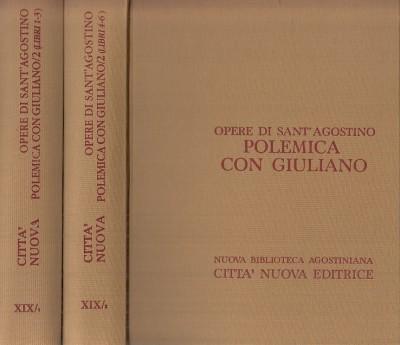 Opera omnia di sant'agostino xix/1 - xix/2 polemica con giuliano ii/1 opera incompiuta libri i-iii polemica con giuliano ii/2 opera incompiuta libri iv-vi - Sant'agostino