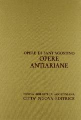 Opera Omnia di Sant'Agostino XII/2 Opere antiariane. Un discorso di parte ariana, Contro un discorso di parte ariana, conferenza con Massimino, polemica con Massimino
