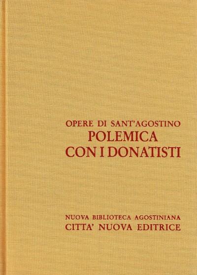 Opera omnia di sant'agostino xv/1 polemica con i donatisti. salmo abecedario, contro la lettera di parmeniano, sul battesimo - Sant'agostino