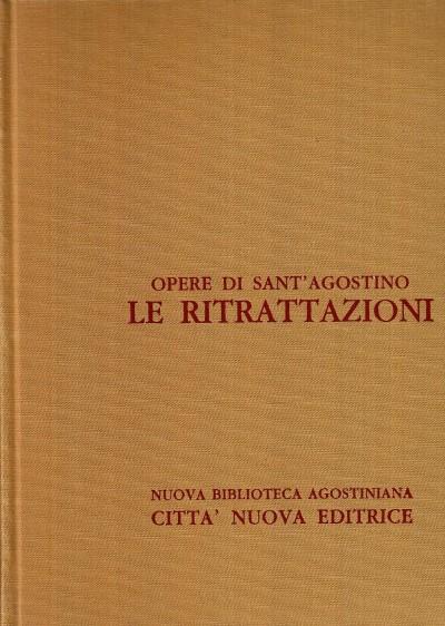 Opera omnia di sant'agostino ii le ritrattazioni - Sant'agostino