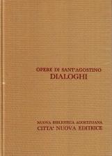 Opera Omnia di Sant'Agostino III/2 Dialoghi II La grandezza dell'anima, Il lIbero Arbitrio, La Musica, Il Maestro