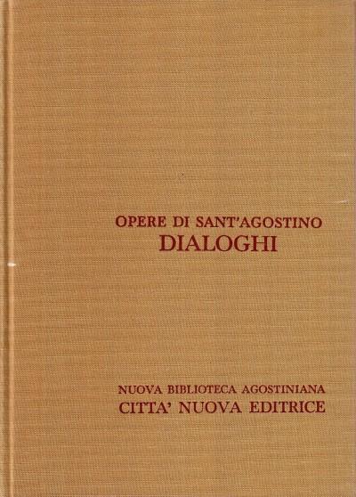 Opera omnia di sant'agostino iii/2 dialoghi ii la grandezza dell'anima, il libero arbitrio, la musica, il maestro - Sant'agostino