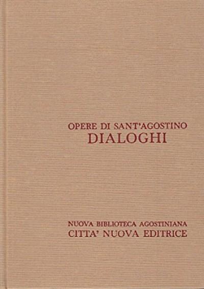 Opera omnia di sant'agostino iii/1 dialoghi la controversia accademica, la felicita', l'ordine,i soliloqui,l'immortalit? dell'anima - Sant'agostino