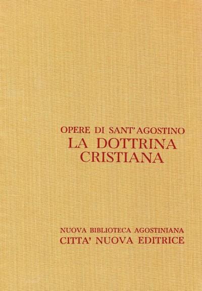 Opera omnia di sant'agostino viii la dottrina cristiana - Sant'agostino