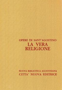Opera Omnia di Sant'Agostino VI/1 La vera religione. La Vera religione, Utilit? del crede, La fede e il simbolo, La fede nelle cose che non si vedono