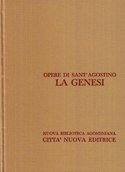 Opera Omnia di Sant'Agostino IX/1 La Genesi. La Genesi difesa contro i Manichei, Libro incompiuto su la genesi