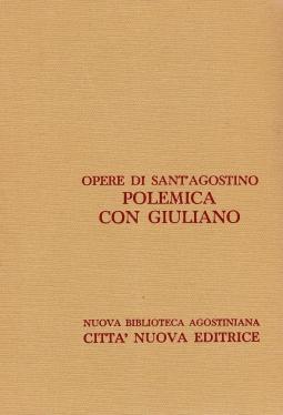 Opera Omnia di Sant'Agostino XVIII Polemica con Giuliano. Le nozze e la concupiscenza, contro le due lettere dei pelagiani, contro Giuliano