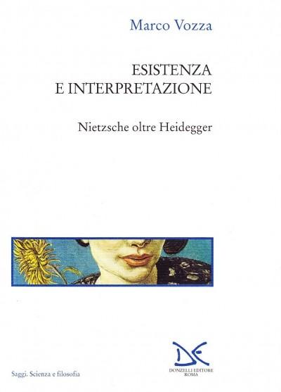 Esistenza e interpretazione. nietzsche oltre heidegger - Vozza Marco