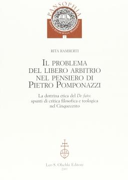 Il problema del libero arbitrio nel pensiero di Pietro Pomponazzi. La dottrina etica del De facto: Spiunti di critica filosofica e teologica nel Cinquecento