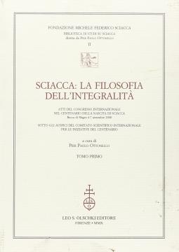 Sciacca. La filosofia dell'integralit?. Atti del Convegno internazionale nel centenario della nascita di Sciacca (Bocca di Magra, 4-7 settembre 2008)