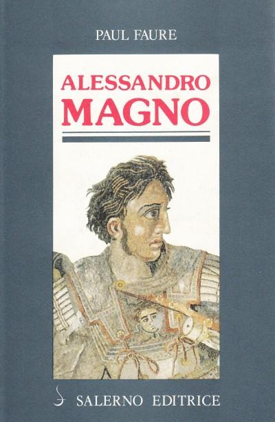 Alessandro magno - Faure Paul