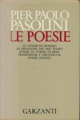 Le Poesie - Le ceneri di Gramsci, La religione del mio tempo, Poesia in forma di Rosa, Trasumanar e organizzar