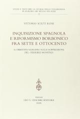 Inquisizione spagnola e riformismo borbonico fra Sette e Ottocento. Il dibattito europeo sulla soppressione del terrible monstre