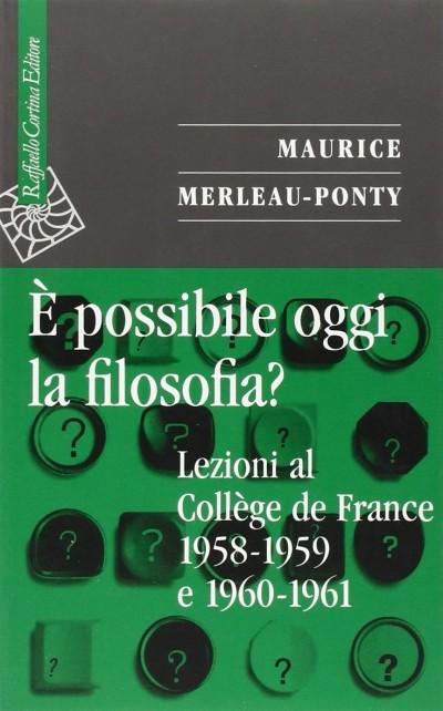 ? possibile oggi la filosofia? lezioni al coll?ge de france 1958-1959 e 1960-1961 - Merleau-ponty Maurice