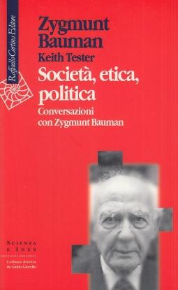 Societa' etica politica. Conversazioni con Zygmunt Bauman