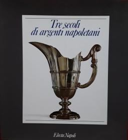 Tre secoli di argenti napoletani