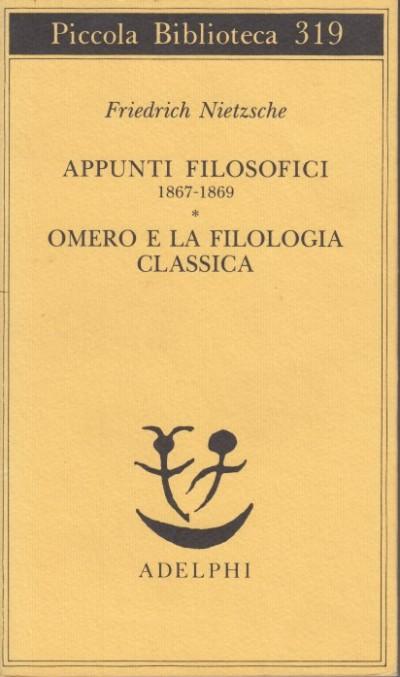 Appunti filosofici 1867-1869. omero e la filologia classica - Nietzsche Friedrich