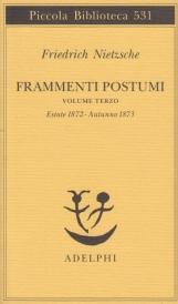 Frammenti postumi. Volume Terzo. Estate 1872- Autunno 1873