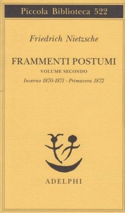 Frammenti postumi: Volume secondo. Inverno 1870-1871 - Primavera 1872