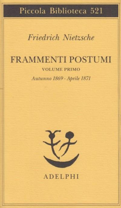 Frammenti postumi. volume primo. autunno 1869 - aprile 1871 - Nietzsche Friedrich